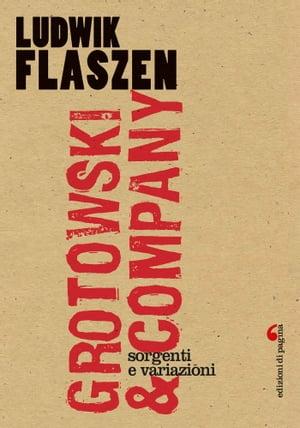 Grotowski & Company. Sorgenti e variazioni【電子書籍】[ Ludvik Flaszen ]