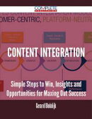 Content Integration - Simple Steps to Win, Insights and Opportunities for Maxing Out Success
