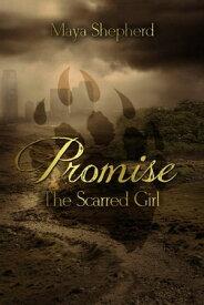 Promise: The Scarred Girl【電子書籍】[ Maya Shepherd ]