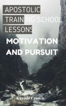 Apostolic Training School Lessons: Motivation and Pursuit