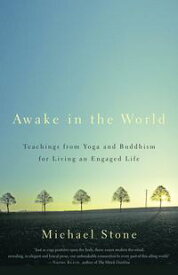 Awake in the WorldTeachings from Yoga and Buddhism for Living an Engaged Life【電子書籍】[ Michael Stone ]