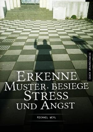 Erkenne Muster, besiege Stress und Angst【電子書籍】[ Michael Weyl ]