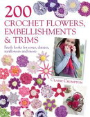 200 Crochet Flowers, Embellishments & Trims