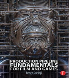 Production Pipeline Fundamentals for Film and Games【電子書籍】[ Renee Dunlop ]