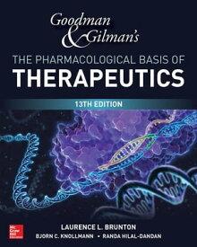 Goodman and Gilman's The Pharmacological Basis of Therapeutics, 13th Edition【電子書籍】[ Randa Hilal-Dandan ]