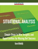 Situational Analysis - Simple Steps to Win, Insights and Opportunities for Maxing Out Success