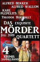 Das exquisite Mörder-Quartett Juli 2019: Sammelband 4 Krimis