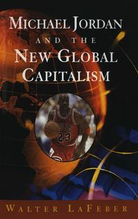 Michael Jordan and the New Global Capitalism (New Edition)【電子書籍】[ Walter LaFeber ]