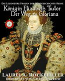 Königin Elizabeth Tudor. Der Weg zu Gloriana