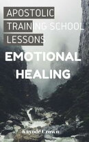 Apostolic Training School Lessons: Emotional Healing