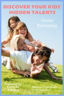 Home Schooling: Discover your Kids' Hidden Talents
