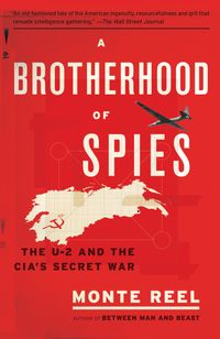 A Brotherhood of SpiesThe U-2 and the CIA's Secret War【電子書籍】[ Monte Reel ]