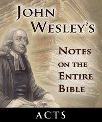 JohnWesley'sNotesontheEntireBible-BookofActs