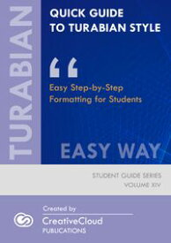 QUICK GUIDE TO TURABIAN STYLE: EASY WAYEasy Step-by-Step Formatting for Students【電子書籍】[ CreativeCloud Publications ]