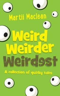 Weird Weirder WeirdestA collection of Quirky Tales【電子書籍】[ Martii Maclean ]