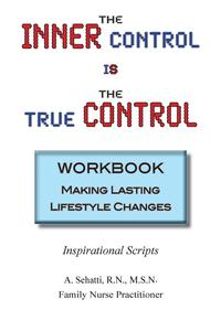 THE INNER CONTROL IS THE TRUE CONTROL WORKBOOK: Making Lasting Lifestyle Changes