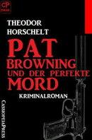Pat Browning und der perfekte Mord: Kriminalroman