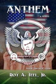 Anthem: The Iron Eagle Series Book: Twenty-Four【電子書籍】[ Roy A. Teel, Jr. ]