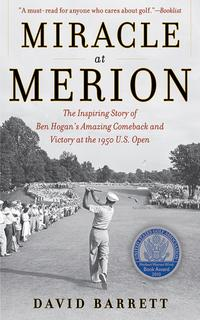 Miracle at MerionThe Inspiring Story of Ben Hogan's Amazing Comeback and Victory at the 1950 U.S. Open【電子書籍】[ David Barrett ]
