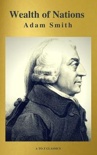 Wealth of Nations (Active TOC, Free AUDIO BOOK) (A to Z Classics)【電子書籍】[ Adam Smith ]