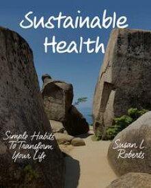 Sustainable Health: Simple Habits to Transform Your Life【電子書籍】[ Susan L. Roberts ]