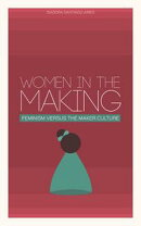 Women in the Making: Feminism Versus the Maker Culture