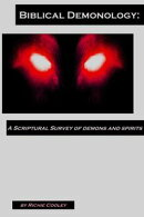 Biblical Demonology: A Scriptural Survey of Demons and Spirits