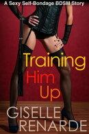 Training Him Up: A Sexy Self-Bondage BDSM Story
