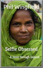 Selfie Obsessed: A Jaunt through Gujarat【電子書籍】[ Phil Wingfield ]