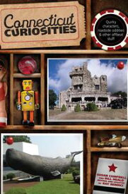 Connecticut Curiosities Quirky Characters, Roadside Oddities & Other Offbe【電子書籍】[ Susan Campbell ]