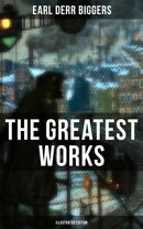 The Greatest Works of Earl Derr Biggers (Illustrated Edition)