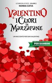 Valentino e i Cuori di MarzapaneRacconto di San Valentino per bambini【電子書籍】[ Nonna Catia ]