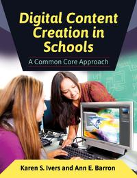 Digital Content Creation in Schools: A Common Core Approach【電子書籍】[ Karen S. Ivers ]