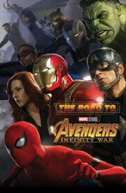 The Road To Marvel's AvengersInfinity War - The Art Of The Marvel Cinematic Universe【電子書籍】[ Eleni Roussos ]