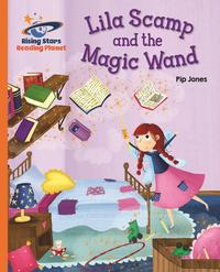 Reading Planet - Lila Scamp and the Magic Wand - Orange: Galaxy【電子書籍】[ Pip Jones ]