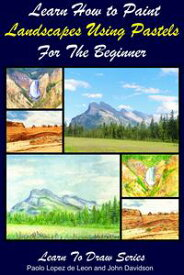 Learn How to Paint Landscapes Using Pastels For the Beginner【電子書籍】[ Paolo Lopez de Leon ]