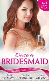 Wedding Party Collection: Once A Bridesmaid...: Here Comes the Bridesmaid / Falling for the Bridesmaid (Summer Weddings, Book 3) / The Bridesmaid's Gifts【電子書籍】[ Avril Tremayne ]