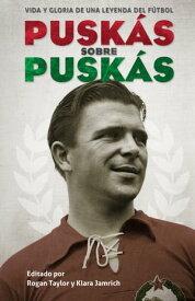 Puskas sobre PuskasVida y gloria de una leyenda del f?tbol【電子書籍】[ Ferenc Puskas ]
