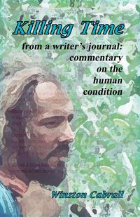 Killing Time: from a writer's journalcommentary on the human condition`【電子書籍】[ Winston Delano Cabrall ]