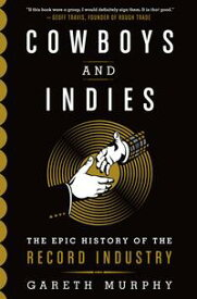 Cowboys and IndiesThe Epic History of the Record Industry【電子書籍】[ Gareth Murphy ]
