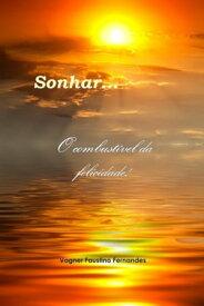 Sonhar... o combust?vel da felicidade!【電子書籍】[ Vagner Faustino Fernandes ]