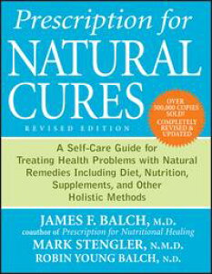Prescription for Natural CuresA Self-Care Guide for Treating Health Problems with Natural Remedies Including Diet, Nutrition, Supplements, and Other Holistic Methods【電子書籍】[ James F. Balch ]