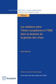 Les relations entre l'Union europ?enne et l'ONU dans le domaine de la gestion des crises【電子書籍】[ Anne Hamonic ]