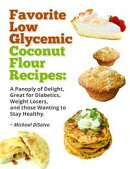 Favorite Low Glycemic Coconut Flour Recipes: A Panoply of Delight, Great for Diabetics, Weight Losers, and t…