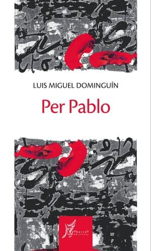 Per Pablo【電子書籍】[ Luis Miguel Domingu?n ]