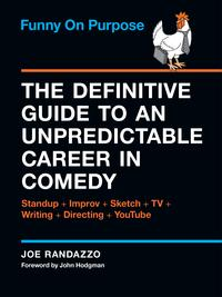 Funny on PurposeThe Definitive Guide to an Unpredictable Career in Comedy: Standup + Improv + Sketch + TV + Writing + Directing + YouTube【電子書籍】[ Joe Randazzo ]