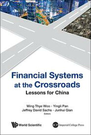 Financial Systems at the CrossroadsLessons for China【電子書籍】[ Wing Thye Woo ]