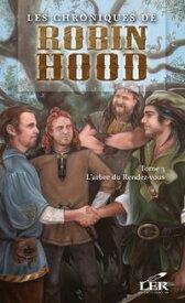 Les chroniques de Robin Hood T.3L'arbre du Rendez-vous【電子書籍】[ Alexandre Dumas ]