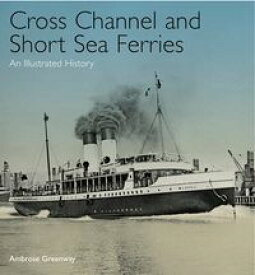 Cross Channel and Short Sea FerriesAn Illustrated History【電子書籍】[ Ambrose Greenway ]