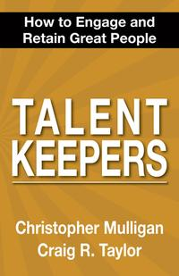 Talent KeepersHow To Engage and Retain Great People【電子書籍】[ Christopher Mulligan ]